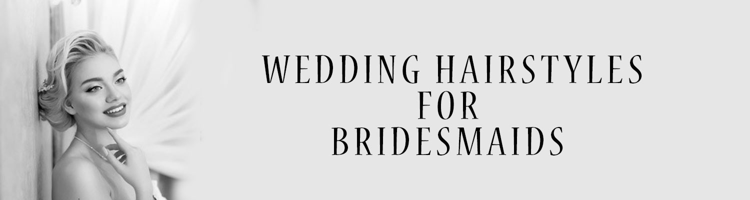 Hairstyles for Brides & Bridemaids