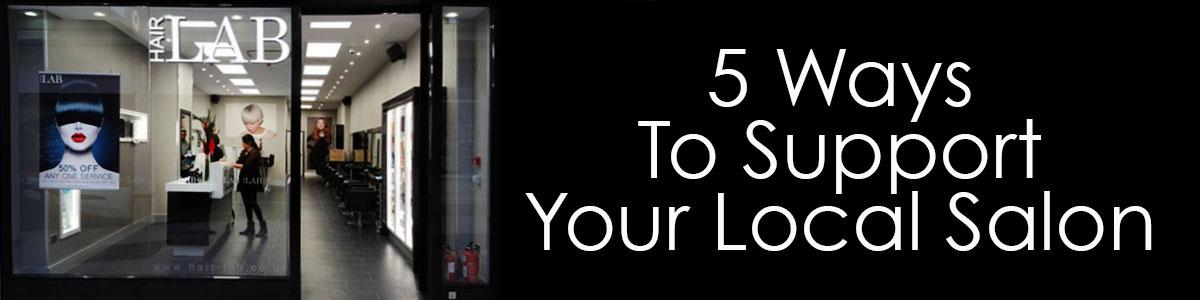 5 Ways To Support Your Local Salon hair lab hair salon basingstoke